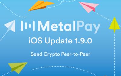📣 Metal Pay iOS Update 1.9.0 – Send Crypto P2P